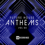 Future House Anthems Vol 03