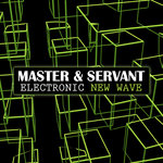 Master & Servant - Electronic New Wave