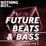 Nothing But... Future Beats & Bass Vol 11