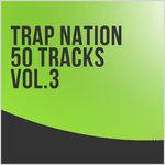 Trap Nation 50 Tracks Vol 3