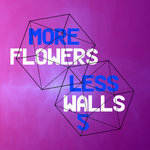 More Flowers, Less Walls! 5