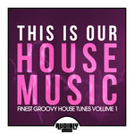 This Is Our House Music (Finest Groovy House Tunes Volume 1)
