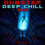 Dubstep Deep Chill 2019