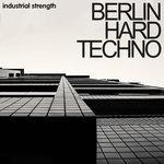 Industrial Strength Records: Berlin Hard Techno (Sample Pack WAV/MIDI/VSTi Presets)