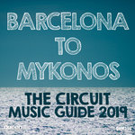 Barcelona To Mykonos - The Circuit Music Guide 2019