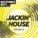 Nothing But... Jackin' House Vol 12
