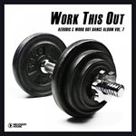 Work This Out - Aerobic & Work Out Dance Album Vol 7