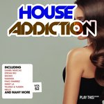 House Addiction Vol 52