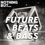 Nothing But... Future Beats & Bass Vol 12