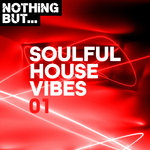 Nothing But... Soulful House Vibes Vol 01
