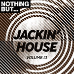 Nothing But... Jackin' House Vol 13