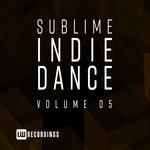 Sublime Indie Dance Vol 05