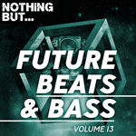 Nothing But... Future Beats & Bass Vol 13