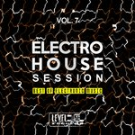 Electro House Session Vol 7 (Best Of Electronic Music)