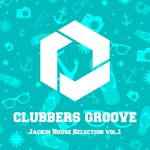 Clubbers Groove: Jackin House Selection Vol 1