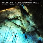 From Dub Till Lucid Dawn Vol 3 - Finest Selection Of Dub Techno, Deep Tech House & Electronic