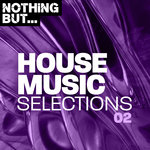 Nothing But... House Music Selections Vol 02
