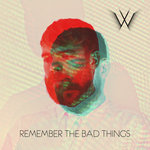 Remember The Bad Things