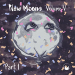 New Moons/Vol V Part 1
