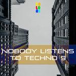 Nobody Listens To Techno 9