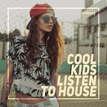 Cool Kids Listen To House