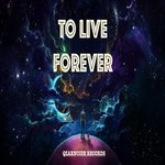 To Live Forever
