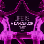 Life Is A Dancefloor Vol 4 (The House Edition)