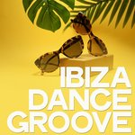 Ibiza Dance Groove (Selected House Music For Club)