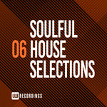 Soulful House Selections Vol 06