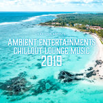 Ambient Entertainments Chillout Lounge Music 2019