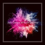 Jazz Covers Of Rock & Pop