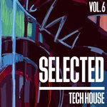 Selected Tech House Vol 6
