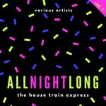 All Night Long (The House Train Express) Vol 1