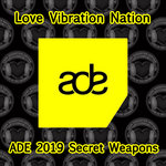 Love Vibration Nation 2019 ADE Secret Weapons