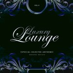 Luxury Lounge (Special Selected Anthems) Vol 4