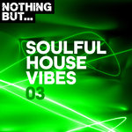 Nothing But... Soulful House Vibes Vol 03