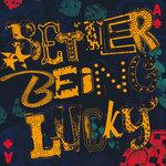 Better Being Lucky
