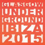 Glasgow Underground Ibiza 2015 (unmixed tracks)