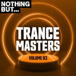 Nothing But... Trance Masters Vol 03