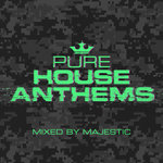 Pure House Anthems (Mixed By Majestic)