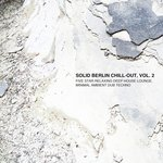 Solid Berlin Chill-Out Vol 2 - Five Star Relaxing Deep House Lounge, Minimal Ambient Dub Techno