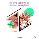 Futuresque - The Future House Collection Vol 20