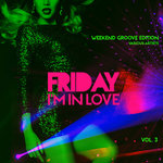 Friday I'm In Love Vol 3 (Weekend Groove Edition)