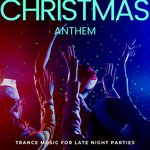 Christmas Anthem: Trance Music For Late Night Parties