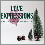 Love Expressions - Pop Music For Merry Christmas