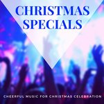 Christmas Specials: Cheerful Music For Christmas Celebration