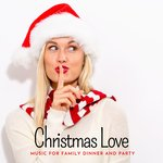 Christmas Love - Music For Family Dinner And Party