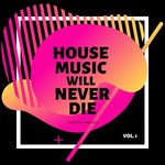 House Music Will Never Die Vol 1