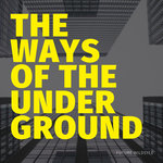 The Ways Of The Underground