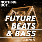 Nothing But... Future Beats & Bass Vol 15